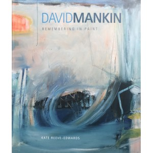 David Mankin Remembering in Paint by Kate Reeve-Edwards